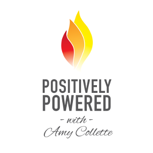Positively Powered Podcast with Amy Collette